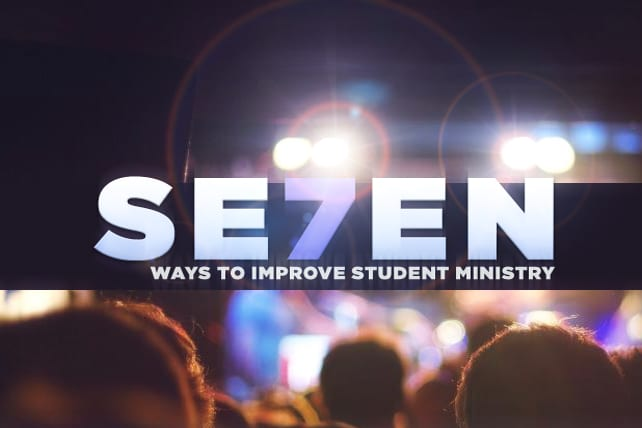 7 Simple Ways to Vastly Improve Your Student Ministry