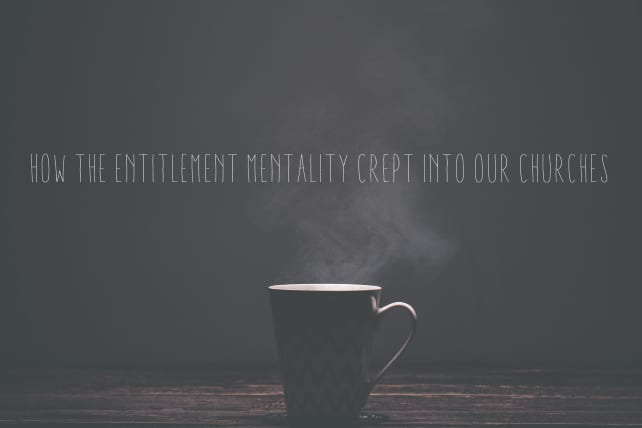 How the Entitlement Mentality Crept into our Churches