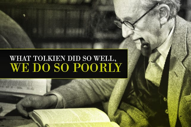 What Tolkien Did So Well, We Do So Poorly