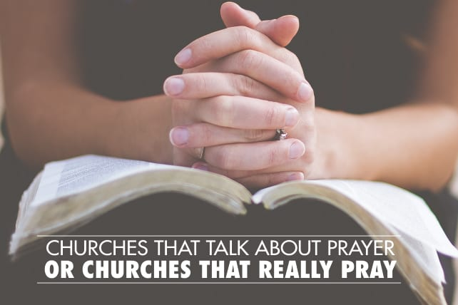 Churches That Talk About Prayer or Churches That Really Pray