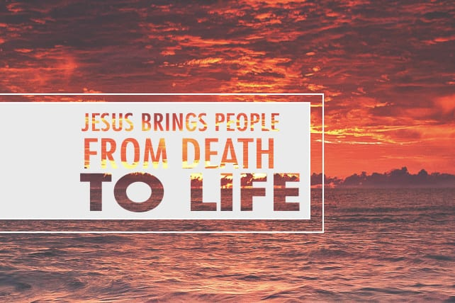 Jesus Brings People From Death to Life