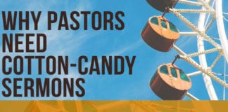 Why Pastors Need Cotton-Candy Sermons