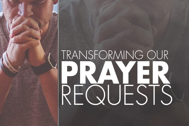 Transforming Our Prayer Requests