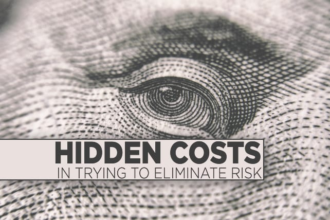 7 Hidden Costs in Trying to Eliminate Risk
