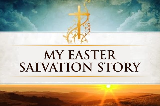 My Easter Salvation Story