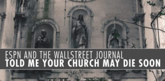 ESPN and The WallStreet Journal Told Me Your Church May Die Soon
