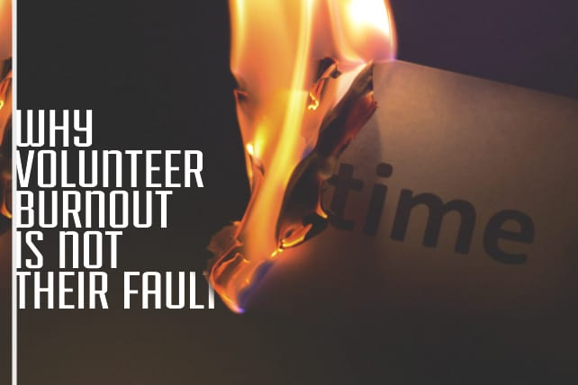Why Volunteer Burnout Is Not Their Fault