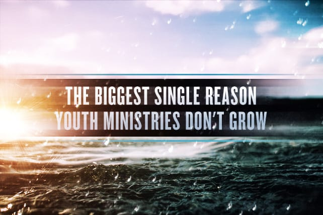 The Biggest Single Reason Youth Ministries Don't Grow