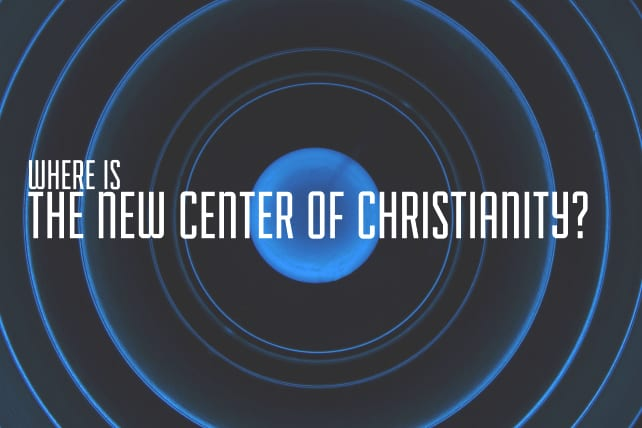 Where Is the New Center of Christianity?