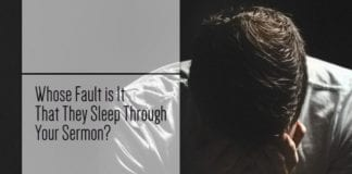 Whose Fault is It That They Sleep Through Your Sermon?
