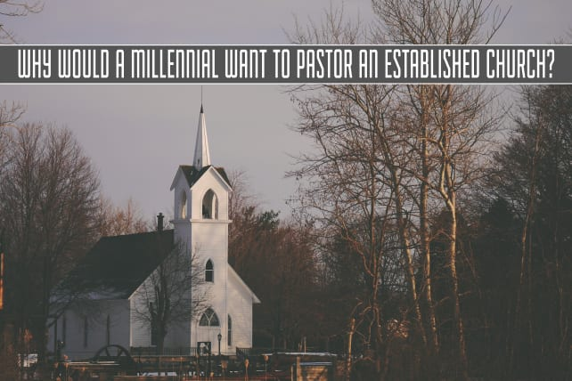 Why Would a Millennial Want to Pastor an Established Church?