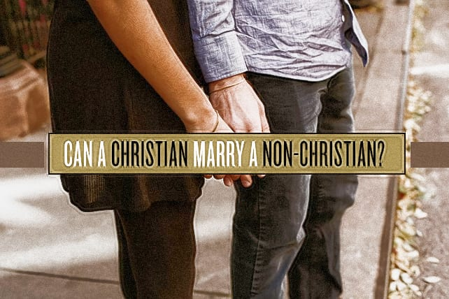 Can a Christian Marry a Non Christian?