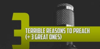3 Terrible Reasons to Preach (+ 3 Great Ones)