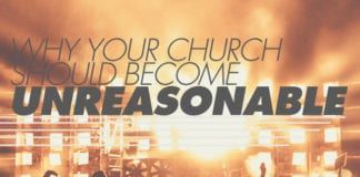 Why Your Church Should Become Unreasonable