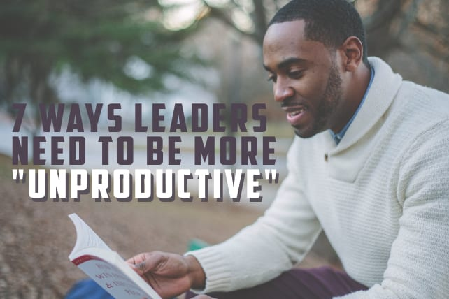 7 Ways Leaders Need to be More