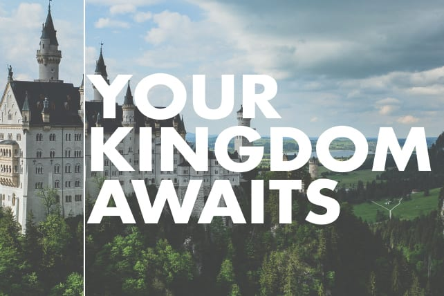 Your Kingdom Awaits