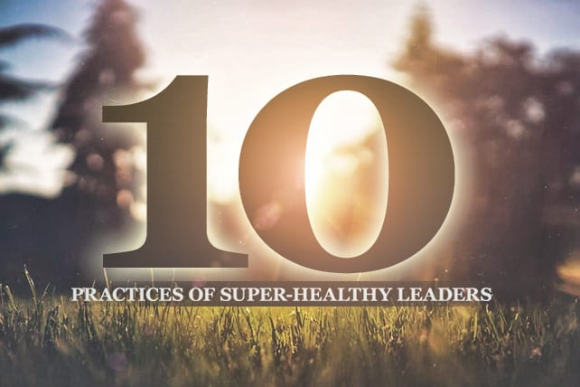 10 Best Practices of Super-Healthy Leaders