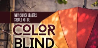 """Why Church Leaders Should NOT Be """"Color Blind"""""""