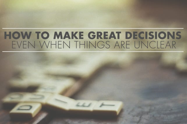 How to Make Great Decisions Even When Things Are Unclear