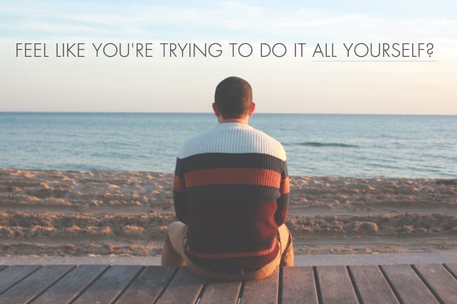 Feel Like You're Trying to Do It All Yourself?