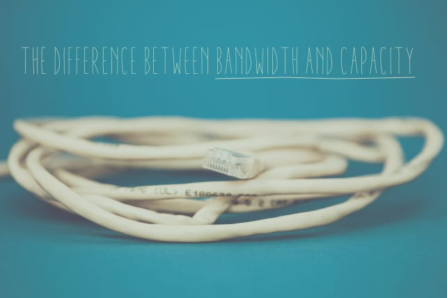 Why the Difference Between Bandwidth and Capacity Makes a Huge Difference