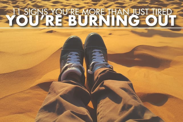 11 Signs You're More Than Just Tired…You're Burning Out