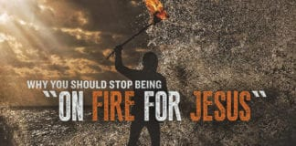"""Why You Should STOP Being """"On Fire for Jesus"""""""