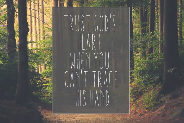 Trust God's Heart When You Can't Trace His Hand