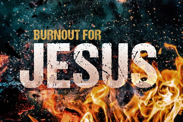 Should We Seek to Burn Out for Jesus?