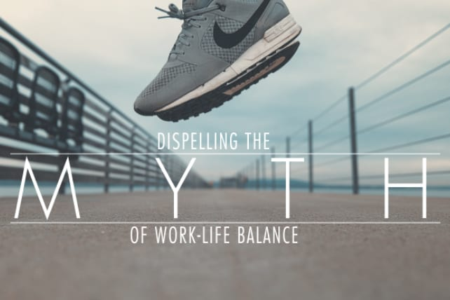 The Work Life Balance Myth