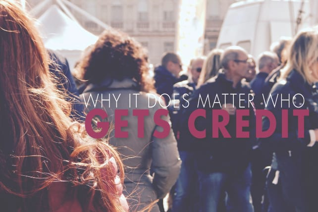 Why It DOES Matter Who Gets Credit