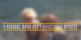 4 Reasons Many Don't Effectively Witness