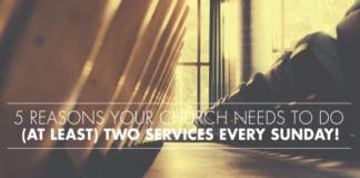 5 Reasons Your Church Needs to Do (At Least) Two Services Every Sunday!