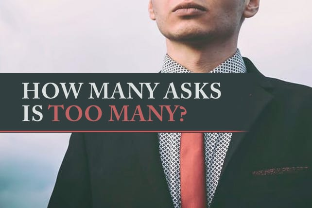 How Many Asks is Too Many?