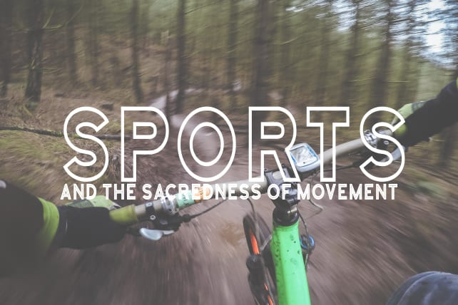 Sports and the Sacredness of Movement