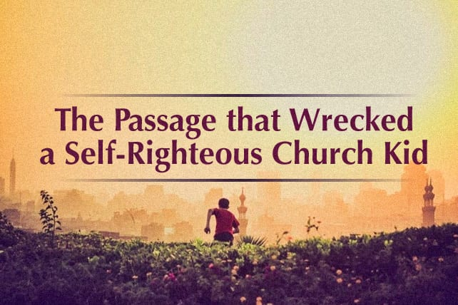 The Passage that Wrecked a Self-Righteous Church Kid