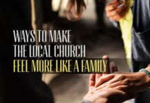 Three Ways to Make the Local Church Feel More Like a Family