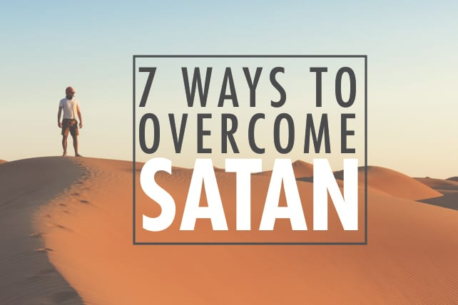 7 Ways to Overcome Satan