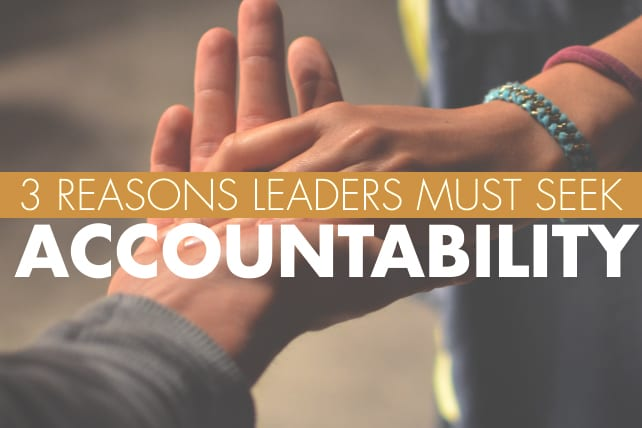 3 Reasons Leaders Must Seek Accountability