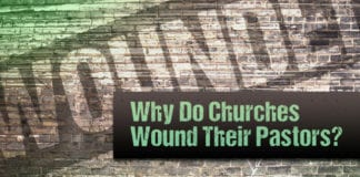 Why Do Churches Wound Their Pastors?