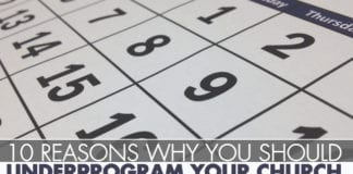 10 Reasons Why You Should Underprogram Your Church