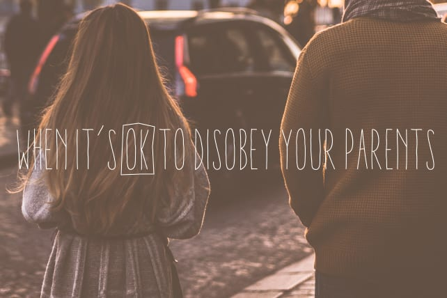 When It's OK to Disobey Your Parents