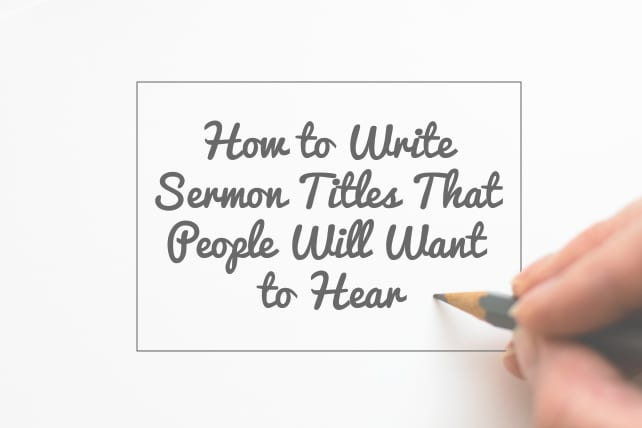How to Write Sermon Titles That People Will Want to Hear