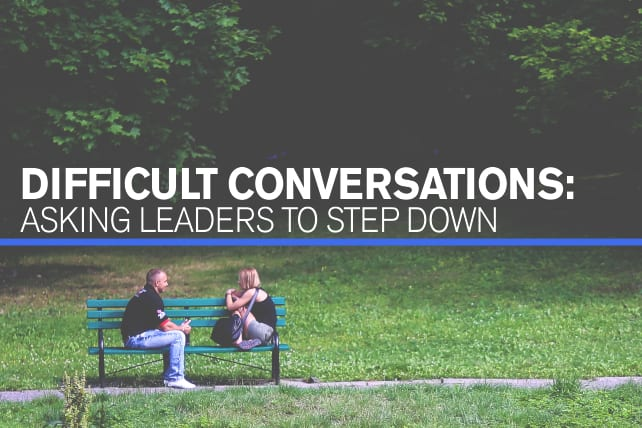 Difficult Conversations: Asking Leaders to Step Down