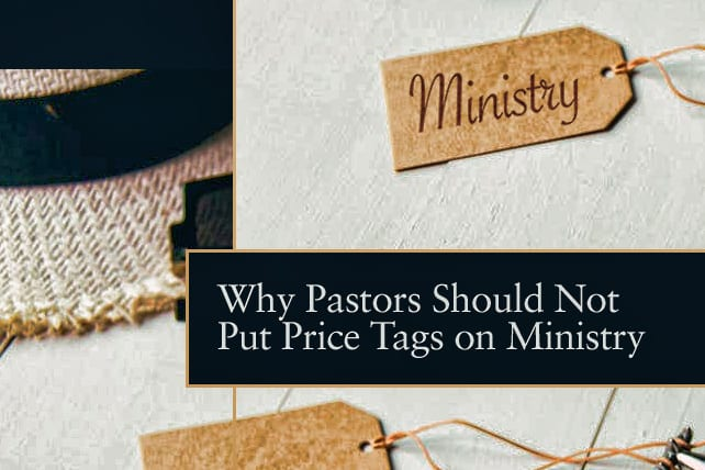 Why Pastors Should Not Put Price Tags on Ministry