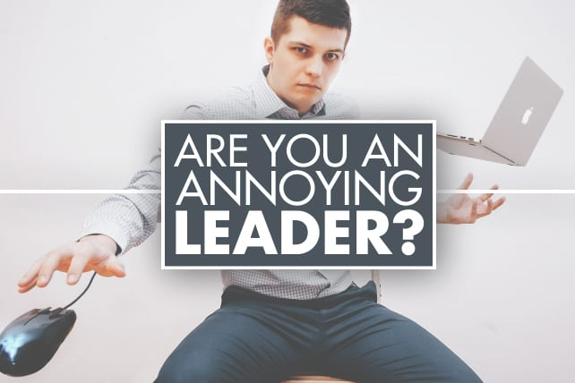 Are You an Annoying Leader?