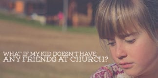 What If My Kid Doesn't Have Any Friends at Church?