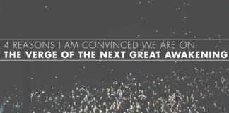 4 Reasons I am Convinced We Are On The Verge Of The Next Great Awakening