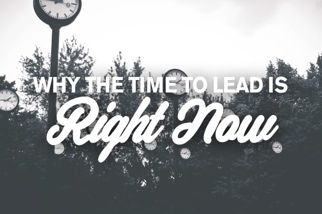 Why the Time to Lead is Right Now