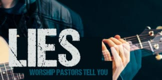 Lies Worship Pastors Tell You